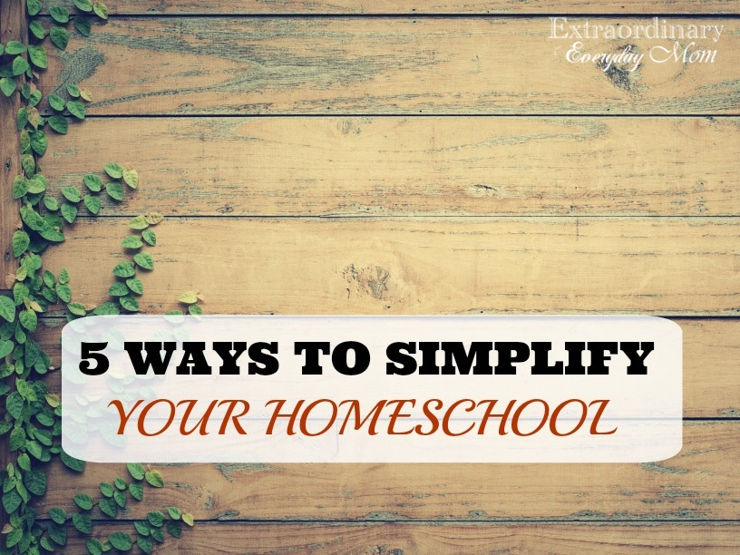5 Ways to Simplify Your Homeschool
