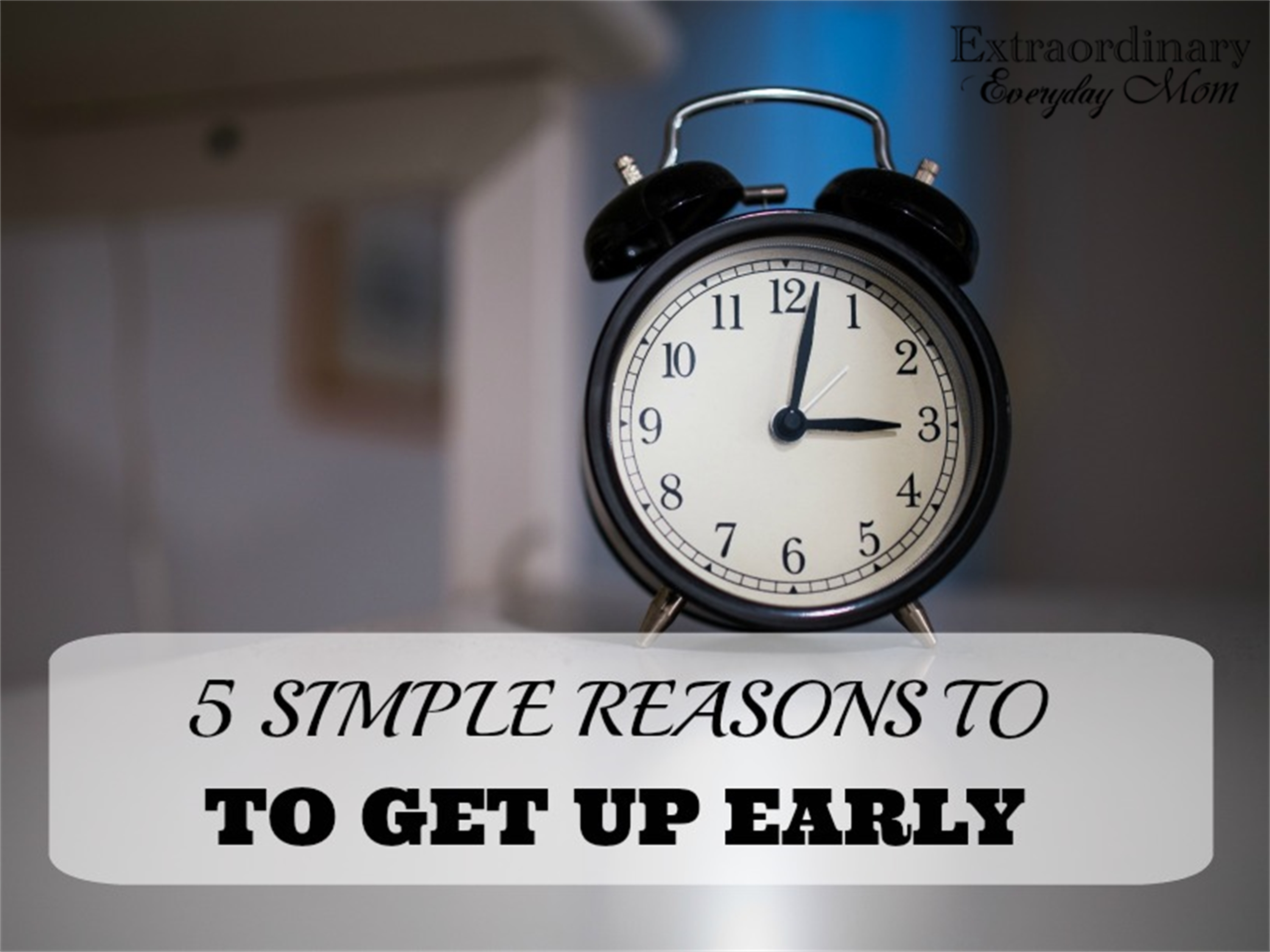 5 Simple Reasons to Get Up Early