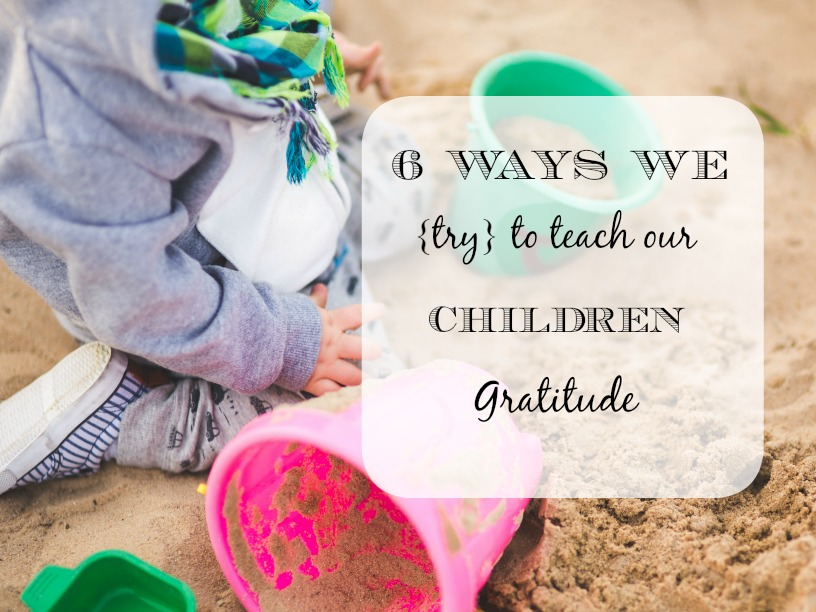 6 Ways We {try} to Teach our Children Gratitude