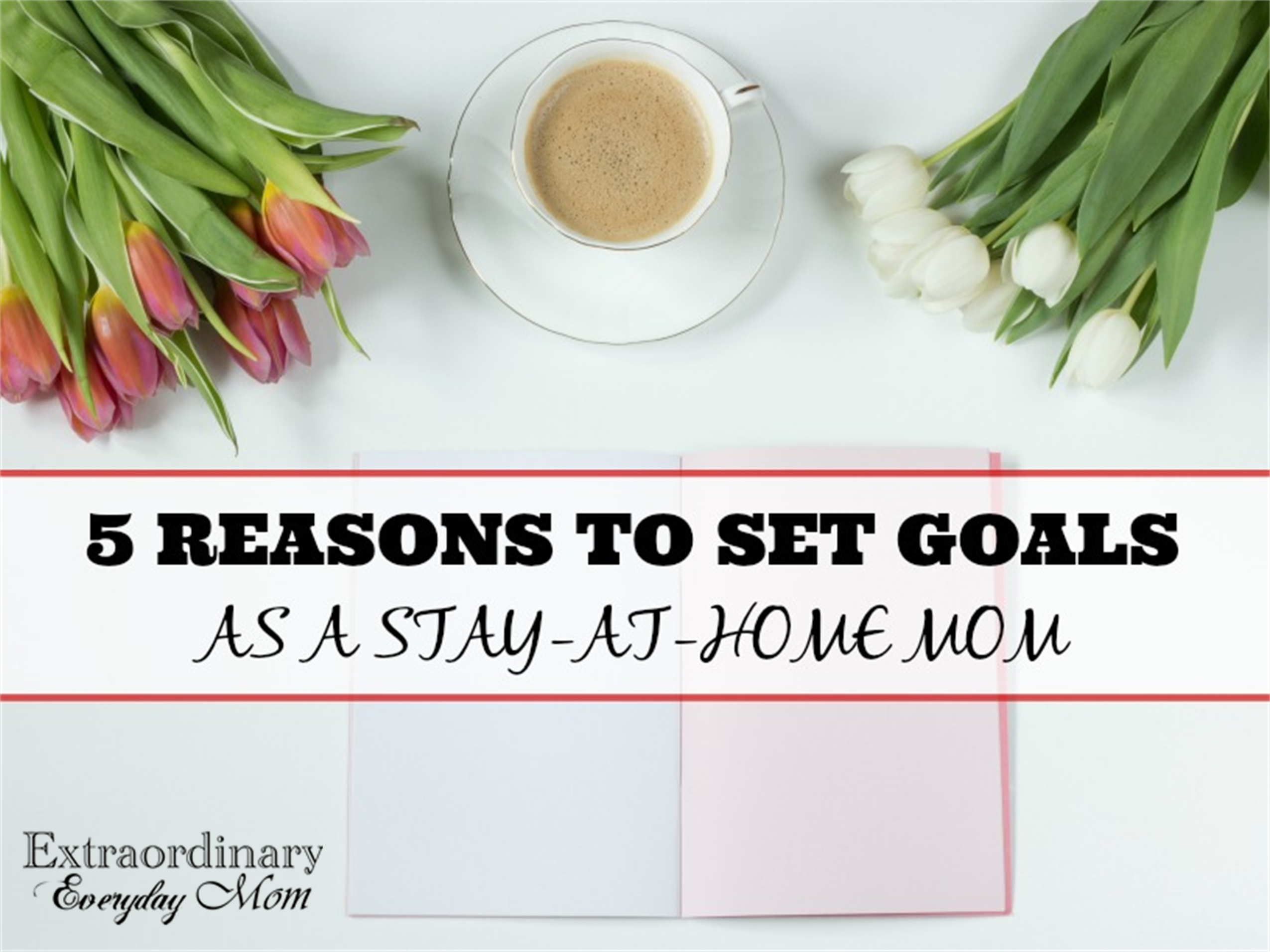 5 Reasons to Set Goals as a Stay-at-Home Mom