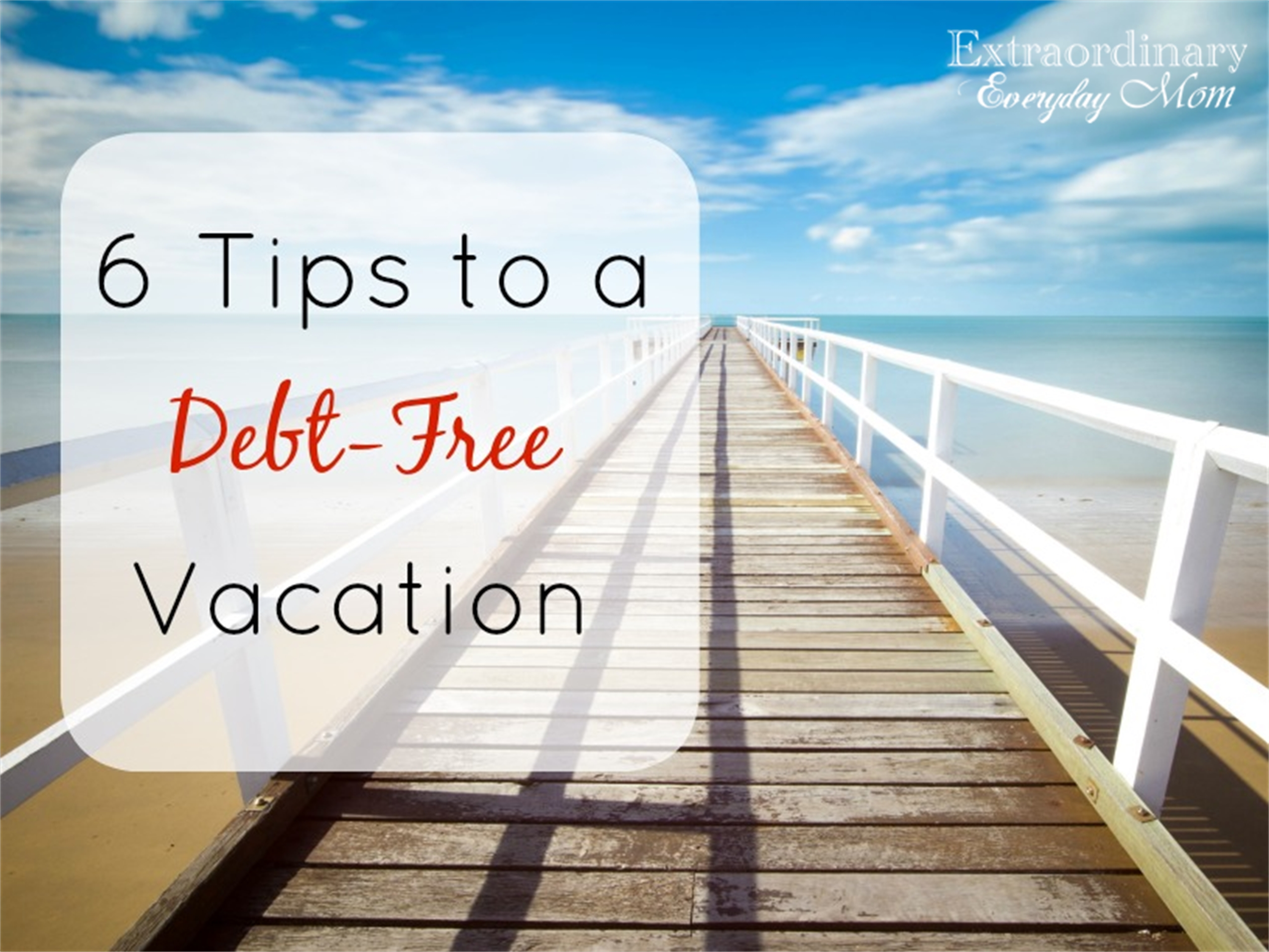 6 Tips to a Debt Free Vacation