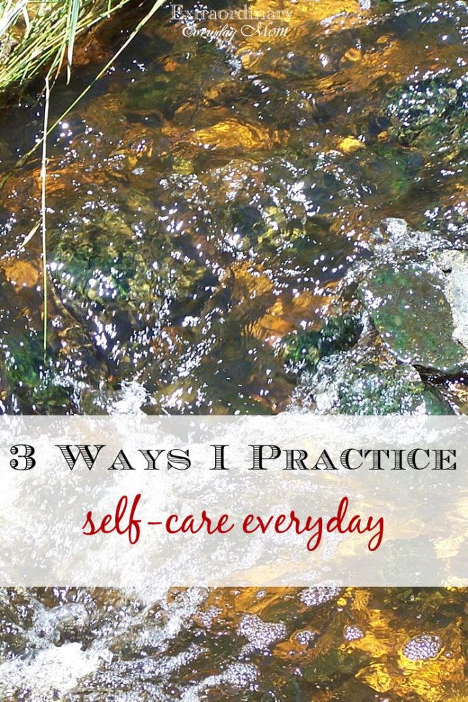3 Ways I Practice Self-Care Everyday