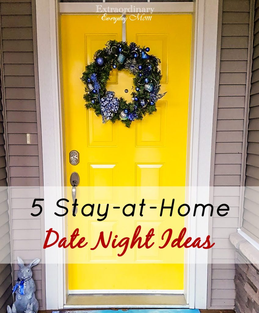 5 Stay At Home Date Night Ideas Extraordinary Everyday Mom