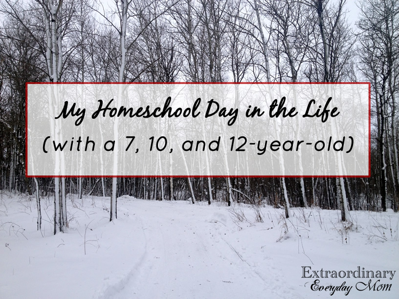 My Homeschool Day in the Life (with a 7, 10, and 12-year-old)