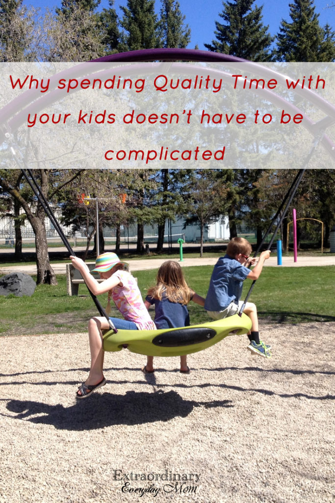 Why Spending Quality Time with your kids doesn't have to be complicated